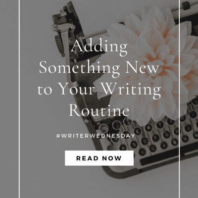 Writer Wednesday: Adding Something New to Your Writing Routine (link up)