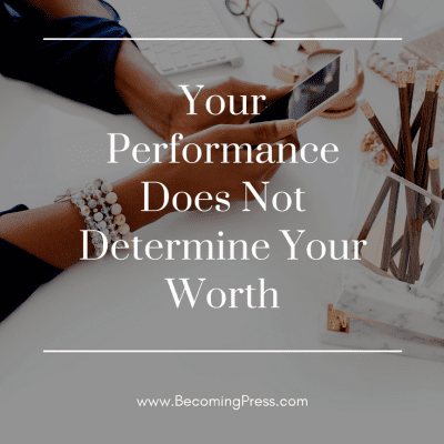 Your Performance Does Not Determine Your Worth