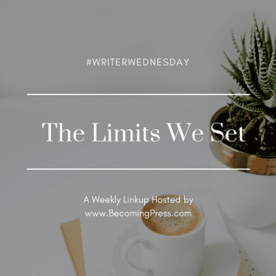 #WriterWednesday: The Limits We Set (link up)