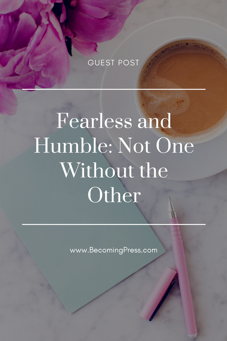 Fearless and Humble: Not One Without the Other