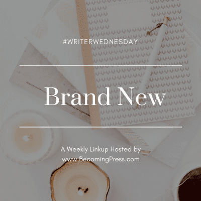 #WriterWednesday: Brand New (link up)