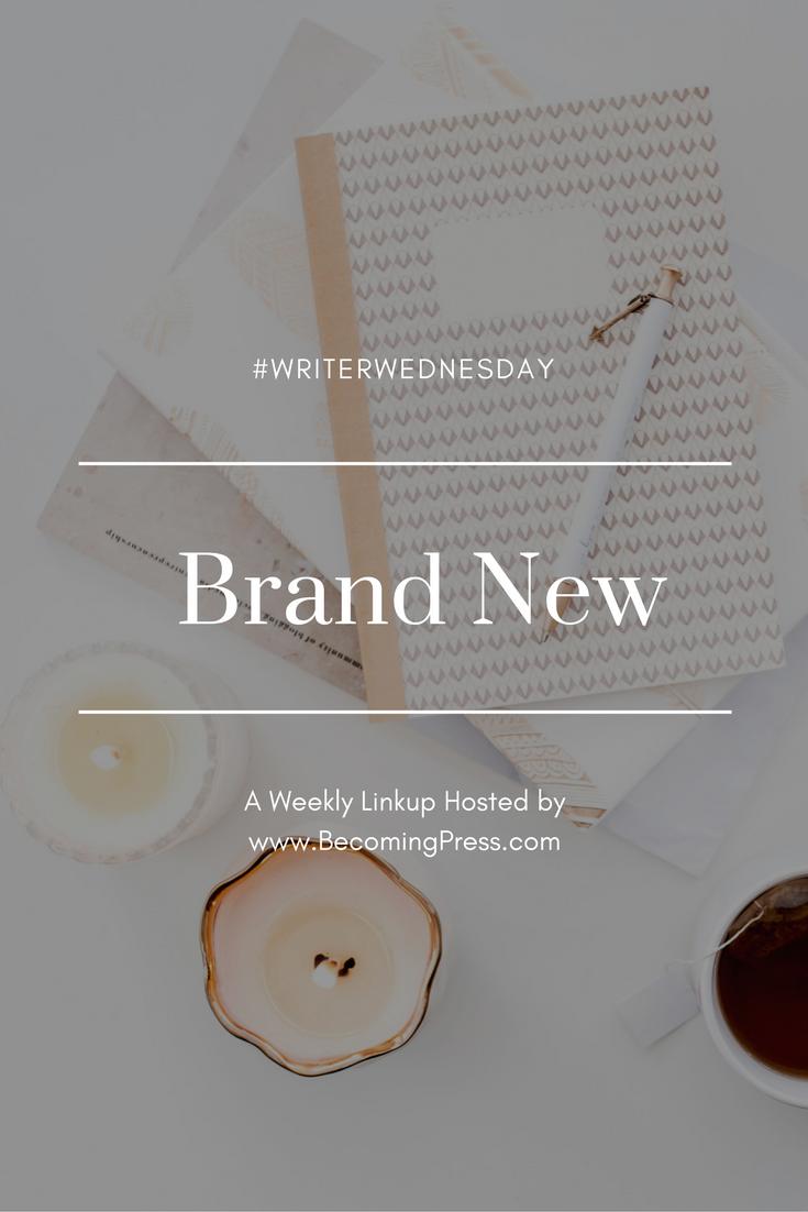 #WriterWednesday: Brand New (link up)