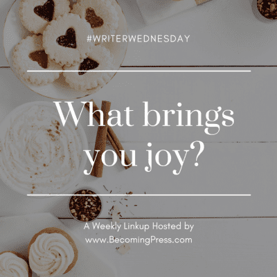 #WriterWednesday: What brings you joy? (link up)