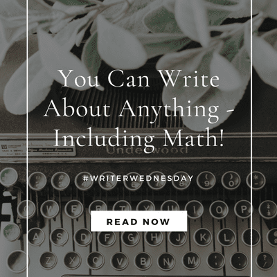 #WriterWednesday: You Can Write About Anything – Including Math! (link up)