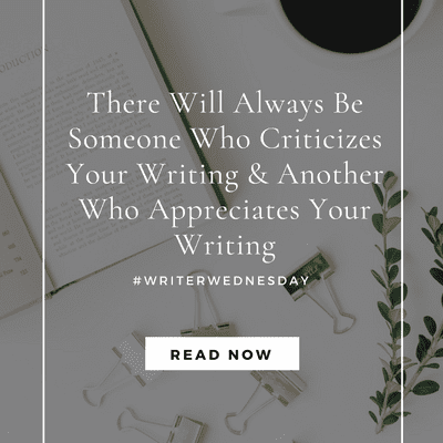 #WriterWednesday: There Will Always Be Someone Who Criticizes Your Writing & Another Who Appreciates Your Writing (link up)